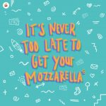 Never To Late To Get Mozarellas Ilustrasi